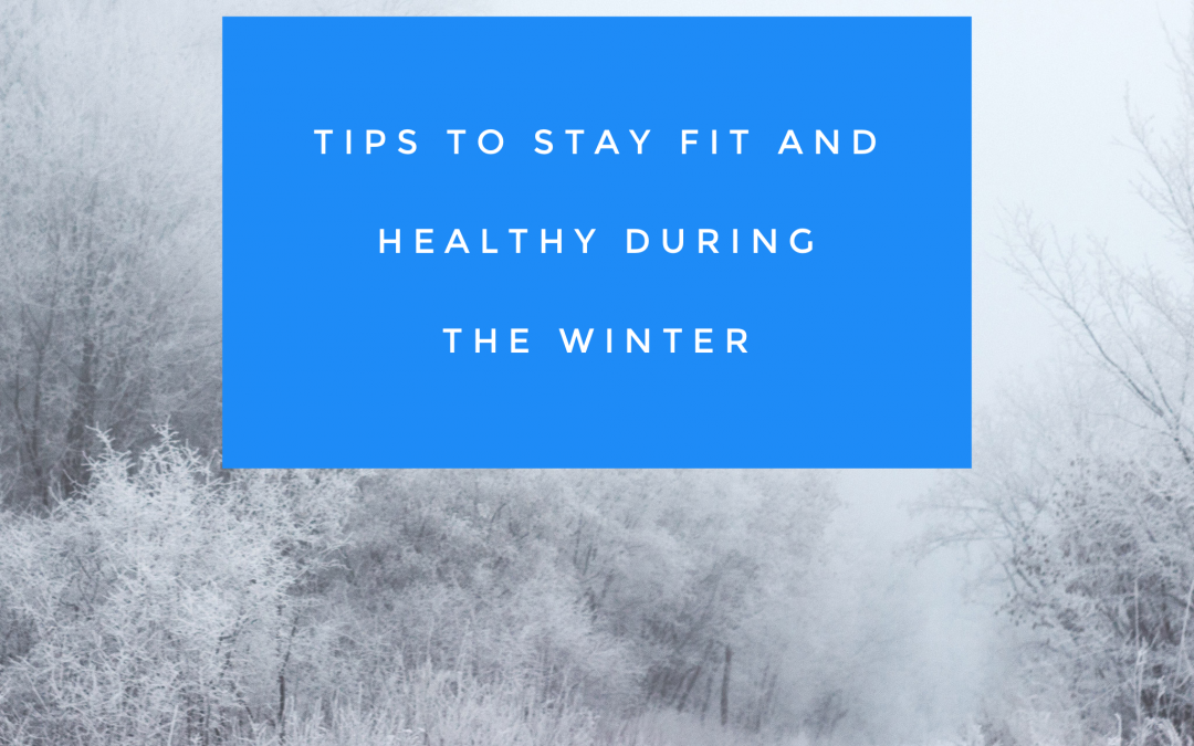Tips to stay fit and healthy during the winter
